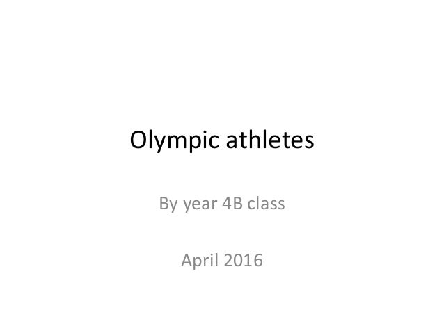 Olympic athletes By year 4B class April 2016