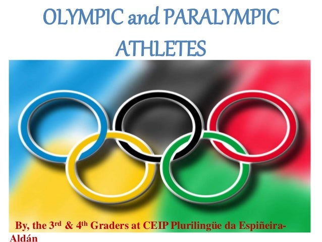 OLYMPIC and PARALYMPICATHLETESBy, the 3rd & 4th Graders at CEIP Plurilingüe da Espiñeira-