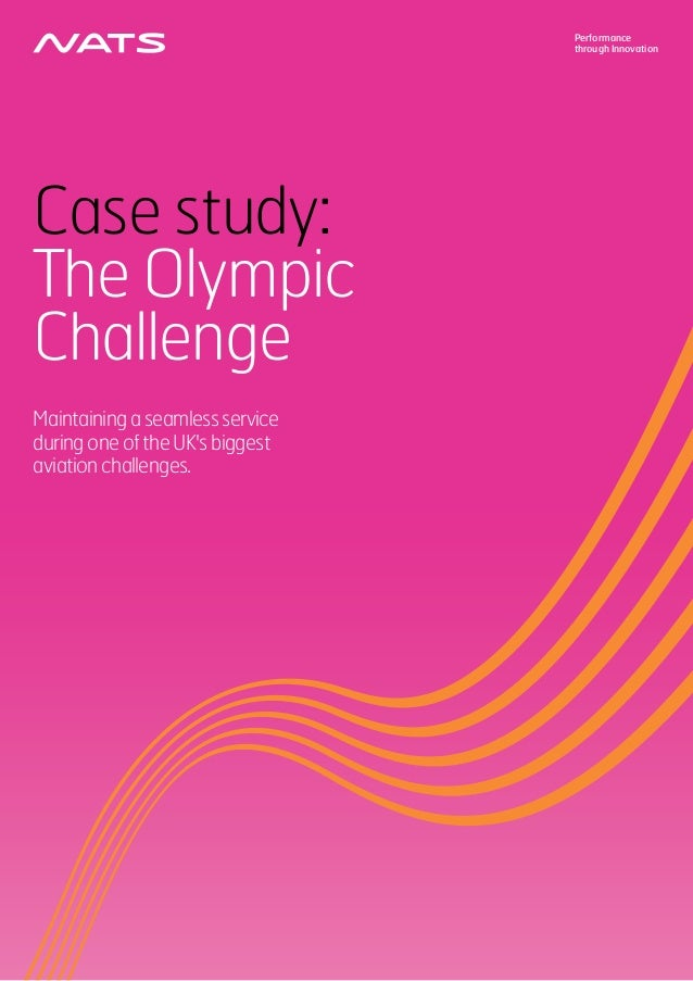 Performancethrough InnovationCase study:The OlympicChallengeMaintainingaseamlessserviceduringoneoftheUKsbiggestaviationcha...