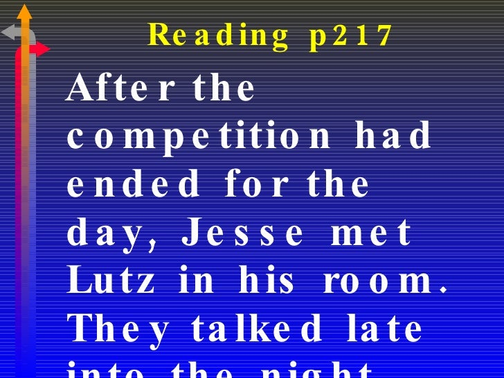 Reading p217 <ul><li>After the competition had ended for the day, Jesse met Lutz in his room. They talked late into the ni...