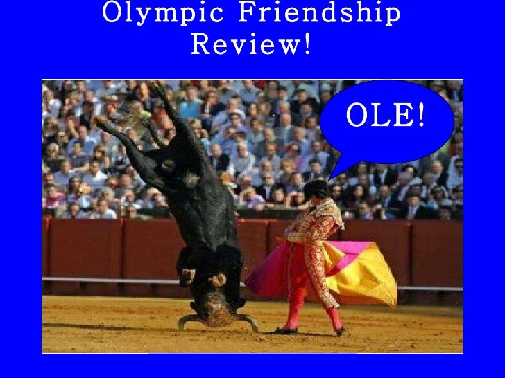 Olympic Friendship Review! OLE!