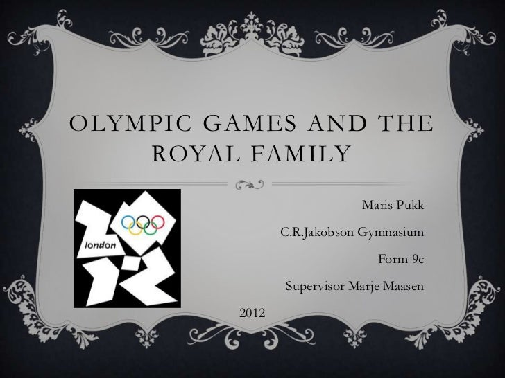 OLYMPIC GAMES AND THE    ROYAL FAMILY                            Maris Pukk                C.R.Jakobson Gymnasium         ...