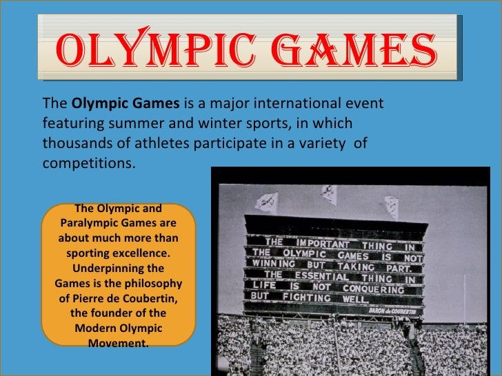OLYMPIC GAMESThe Olympic Games is a major international event featuring summer and winter sports, in which thousands of at...