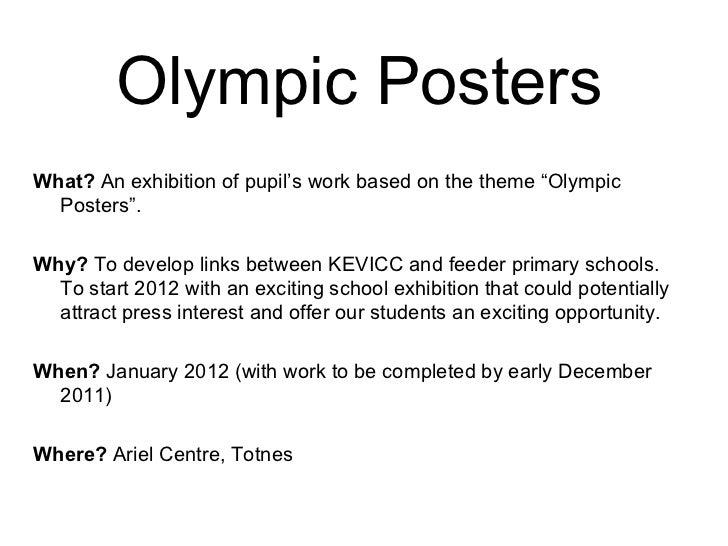 """Olympic Posters <ul><li>What?  An exhibition of pupil's work based on the theme """"Olympic Posters"""". </li></ul><ul><li>Why? ..."""