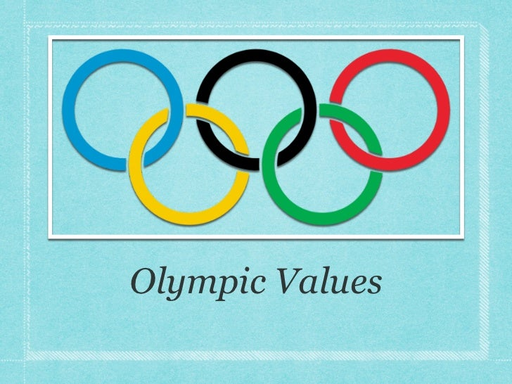 Olympic Values   By Ella Schroder