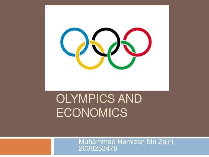 OLYMPICS ANDECONOMICS   Muhammad Hamizan bin Zaini   2008253478