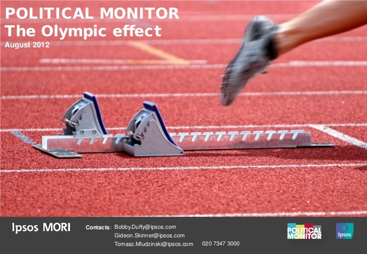 POLITICAL MONITORThe Olympic effectAugust 2012              Contacts: Bobby.Duffy@ipsos.com                        Gideon....