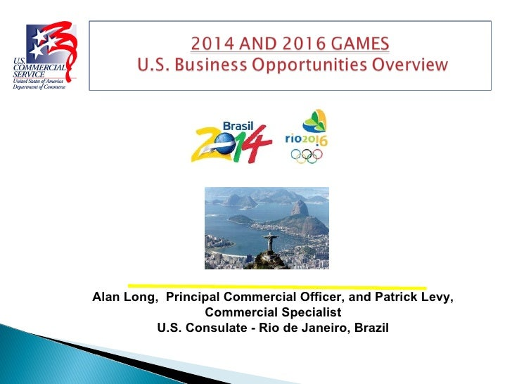 Alan Long,  Principal Commercial Officer, and Patrick Levy, Commercial Specialist U.S. Consulate - Rio de Janeiro, Brazil