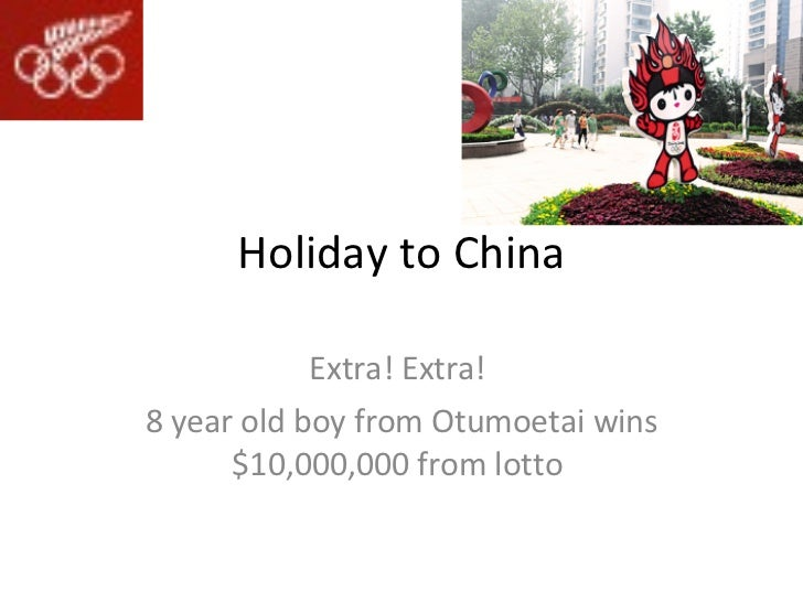 Holiday to China Extra! Extra!  8 year old boy from Otumoetai wins $10,000,000 from lotto