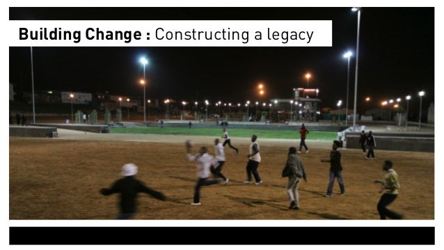 Building Change : Constructing a legacy