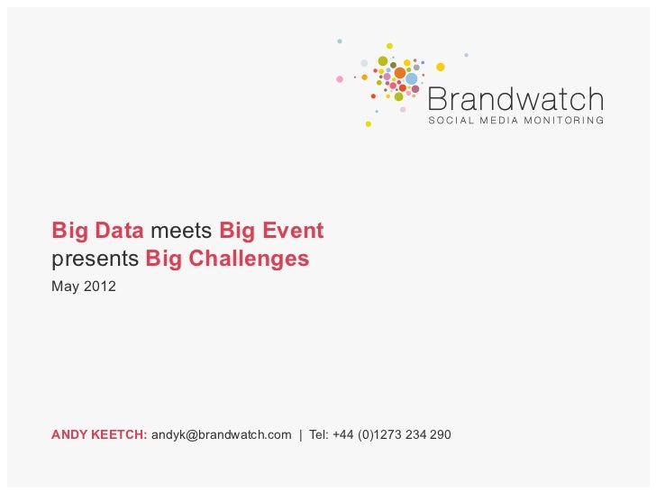 Big Data meets Big Eventpresents Big ChallengesMay 2012ANDY KEETCH: andyk@brandwatch.com | Tel: +44 (0)1273 234 290