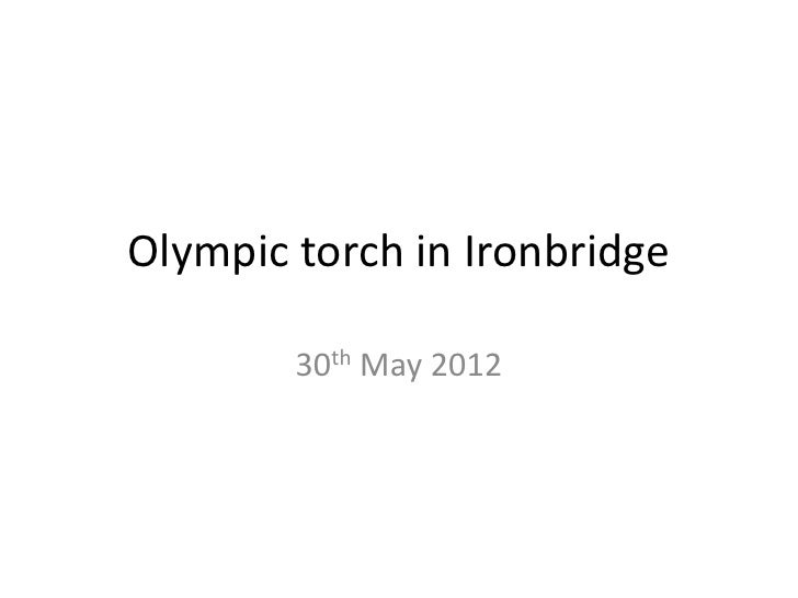 Olympic torch in Ironbridge        30th May 2012
