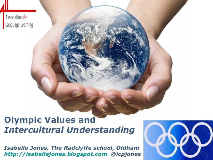 Olympic Values andIntercultural UnderstandingIsabelle Jones, The Radclyffe school, Oldham                         Powerpoi...