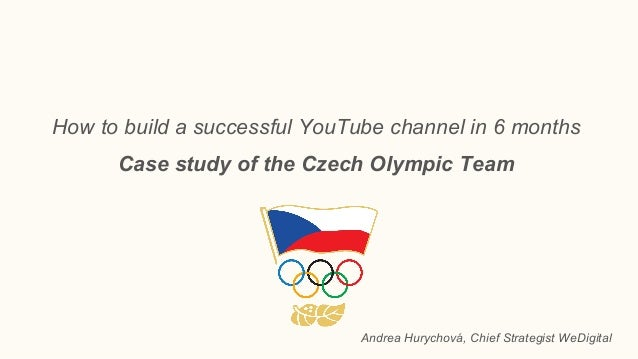 How to build a successful YouTube channel in 6 months Case study of the Czech Olympic Team Andrea Hurychová, Chief Strateg...