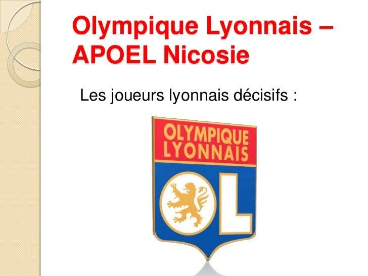 Olympique Lyonnais –APOEL NicosieLes joueurs lyonnais décisifs :