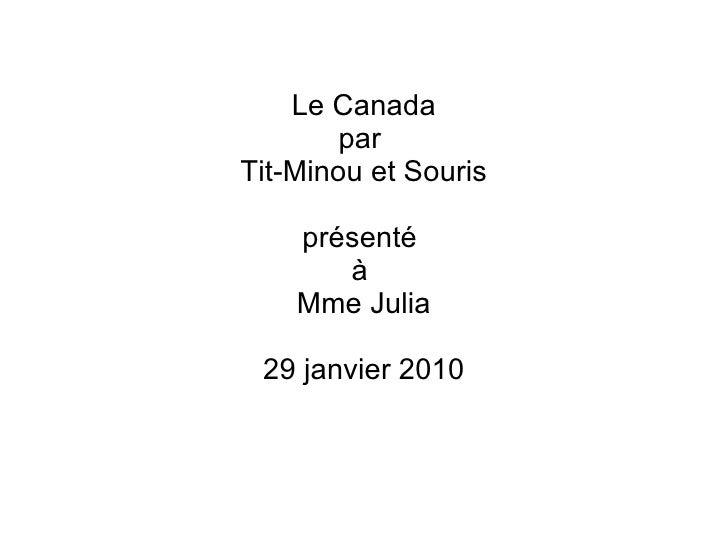 Le Canada par  Tit-Minou et Souris présenté  à  Mme Julia 29 janvier 2010