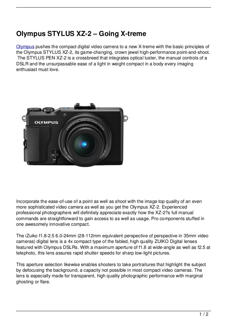 Olympus STYLUS XZ-2 – Going X-tremeOlympus pushes the compact digital video camera to a new X-treme with the basic princip...
