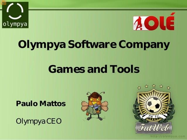 Olympya Software Company Games and Tools Paulo Mattos Olympya CEO