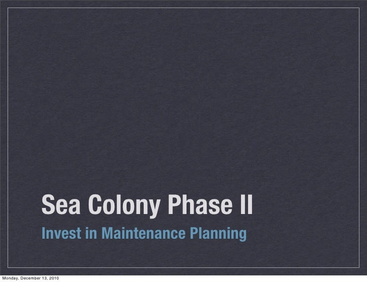 Sea Colony Phase II                 Invest in Maintenance PlanningMonday, December 13, 2010