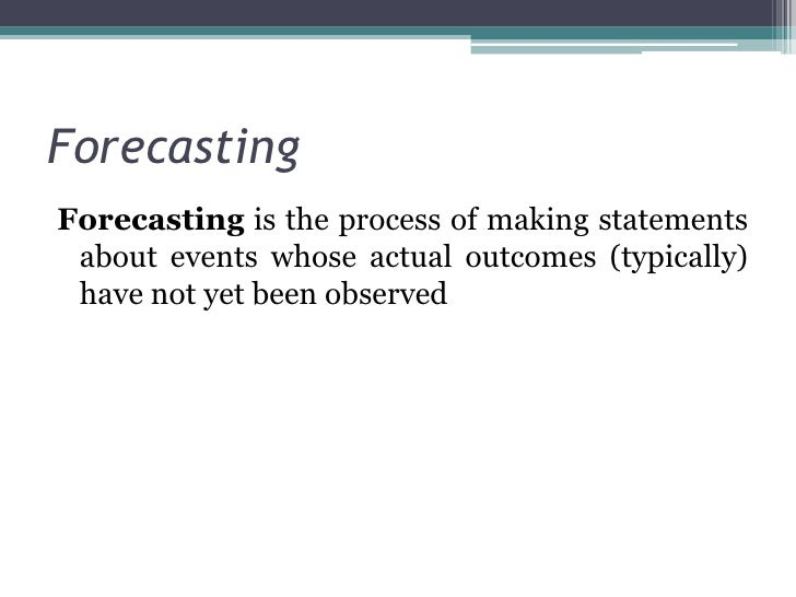 Forecasting<br />Forecastingis the process of making statements about events whose actual outcomes (typically) have not ...