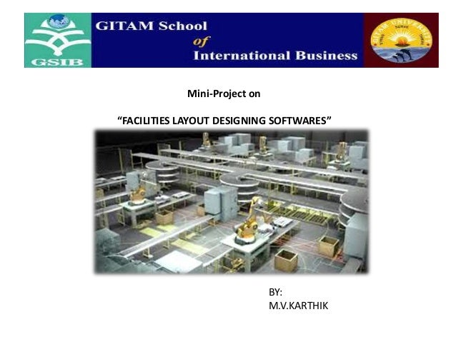 """Mini-Project on  """"FACILITIES LAYOUT DESIGNING SOFTWARES""""  BY: M.V.KARTHIK"""