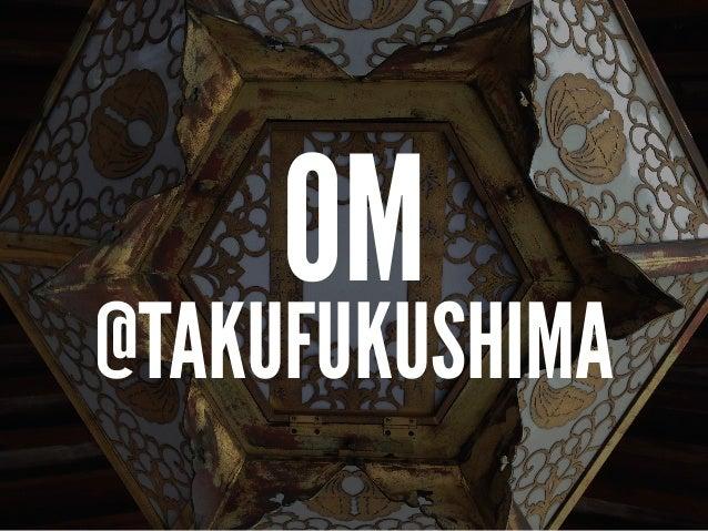 OM @TAKUFUKUSHIMA