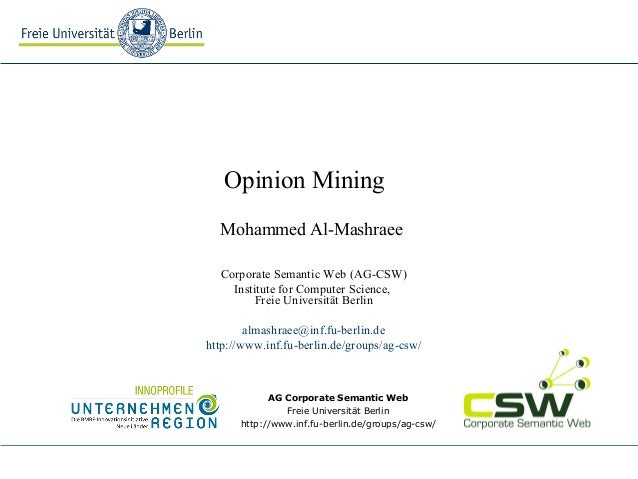 Opinion Mining Mohammed Al-Mashraee Corporate Semantic Web (AG-CSW) Institute for Computer Science, Freie Universität Berl...