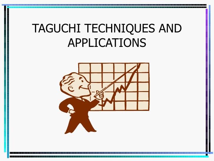 TAGUCHI TECHNIQUES AND APPLICATIONS