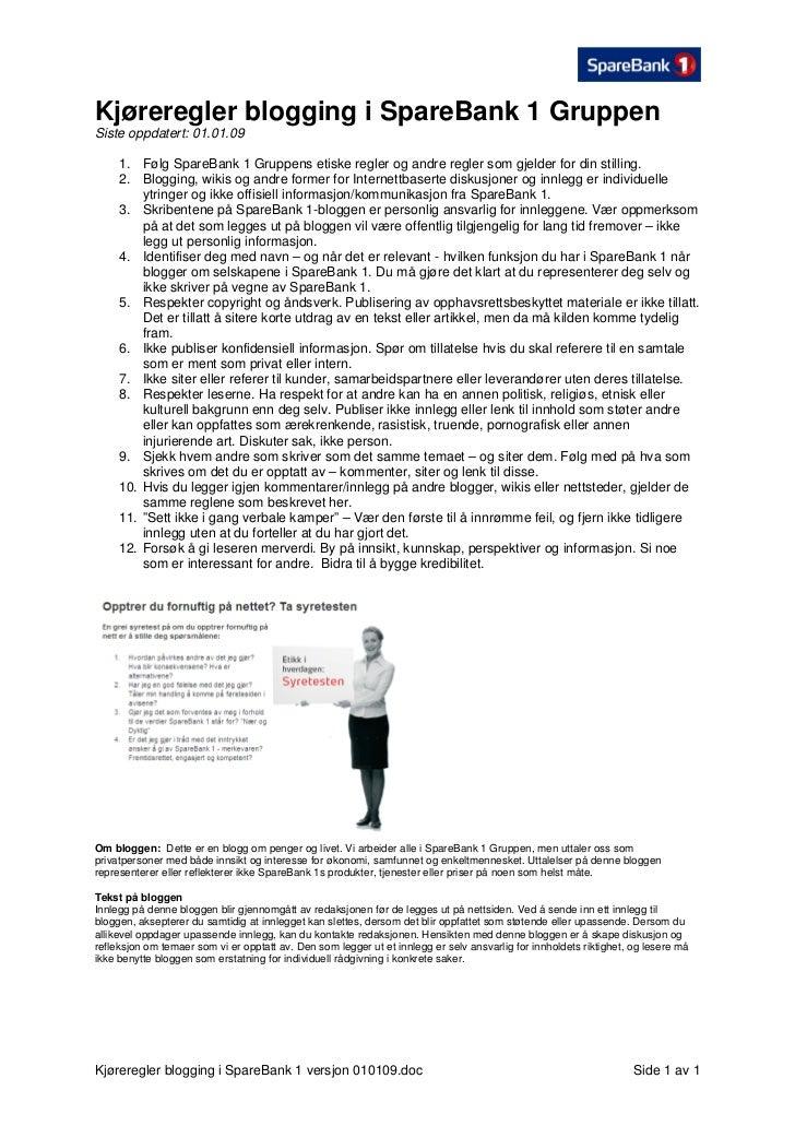Kjøreregler blogging i SpareBank 1 Gruppen Siste oppdatert: 01.01.09       1. Følg SpareBank 1 Gruppens etiske regler og a...