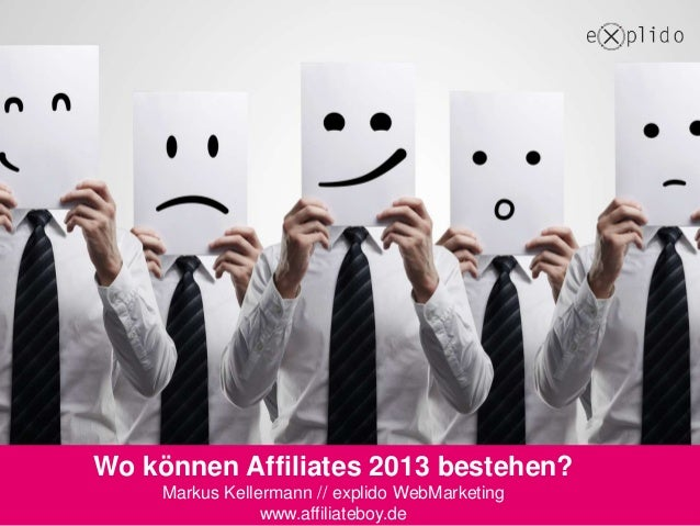 Wo können Affiliates 2013 bestehen?     Markus Kellermann // explido WebMarketing                 www.affiliateboy.de