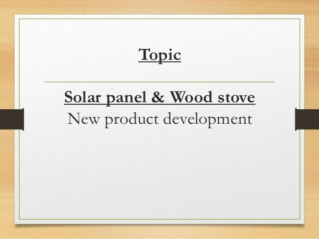Topic Solar panel & Wood stove New product development