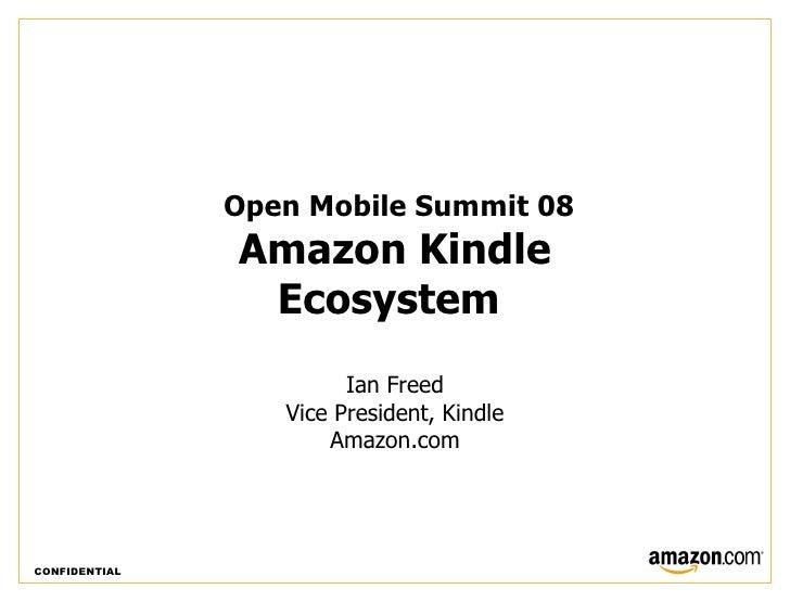 Open Mobile Summit 08                Amazon Kindle                 Ecosystem                         Ian Freed            ...