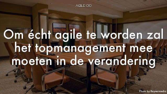 Photo by Reynermedia Om écht agile te worden zal het topmanagement mee moeten in de verandering