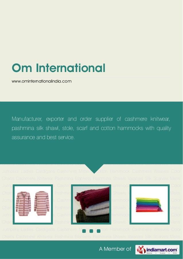 A Member ofOm Internationalwww.ominternationalindia.comCashmere Knitwear Pashmina Blankets Pashmina Shawls Varanasi Silk S...