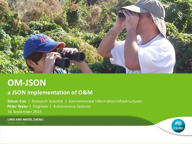 OM-JSON Simon Cox | Research Scientist | Environmental Information Infrastructures 16 September 2015 LAND AND WATER, DATA6...
