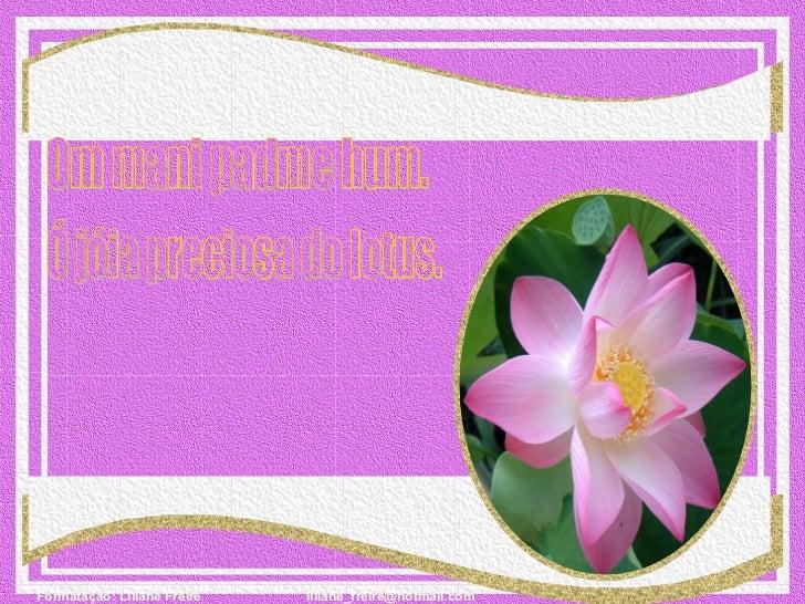 Om mani padme hum. Ó jóia preciosa do lotus.