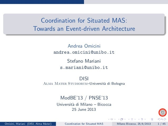 Coordination for Situated MAS:Towards an Event-driven ArchitectureAndrea Omiciniandrea.omicini@unibo.itStefano Marianis.ma...