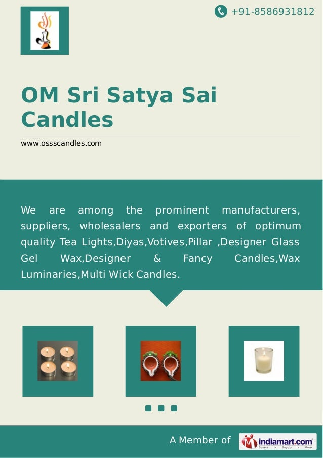 +91-8586931812  OM Sri Satya Sai Candles www.ossscandles.com  We  are  among  the  prominent  manufacturers,  suppliers, w...