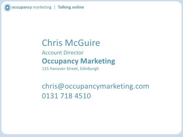 occupancy marketing  |  Talking online<br />Chris McGuire<br />Account Director<br />Occupancy Marketing<br />115 Hanover ...