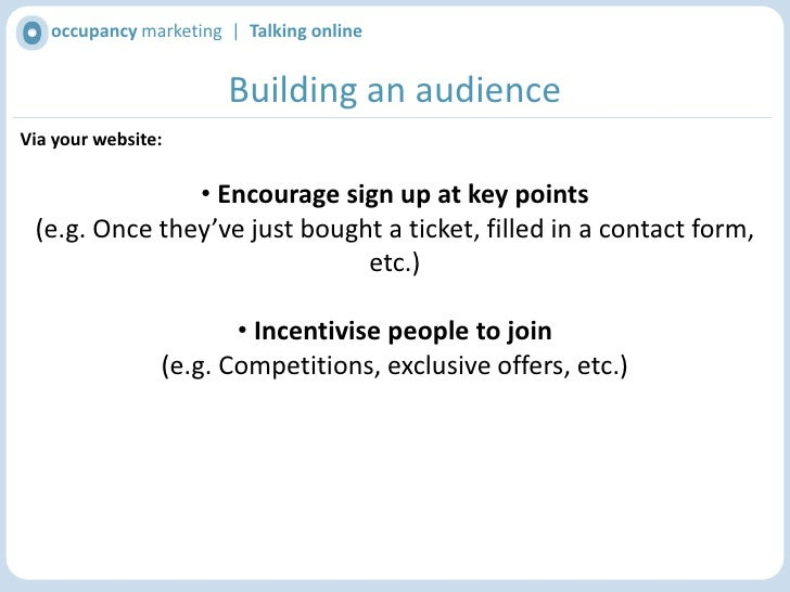 occupancy marketing  |  Talking online<br />Building an audience<br />Via your website:<br />Make it easy for visitors to ...