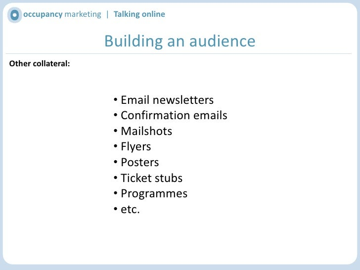 occupancy marketing  |  Talking online<br />Building an audience<br />Via your website:<br /><ul><li> Encourage sign up at...
