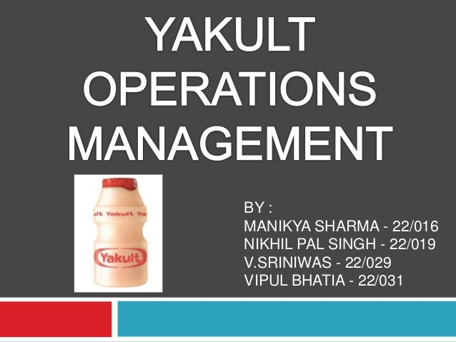 yakult s operation management process Management's awareness of social and environmental consequences of its actions and going above and beyond what's required by the law to benefit the community, environment, and workforce corporate social responsibility strategies.