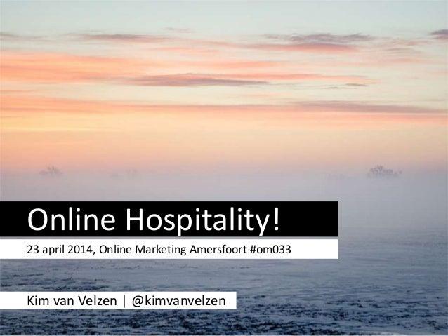 Online Hospitality! 23 april 2014, Online Marketing Amersfoort #om033 Kim van Velzen | @kimvanvelzen