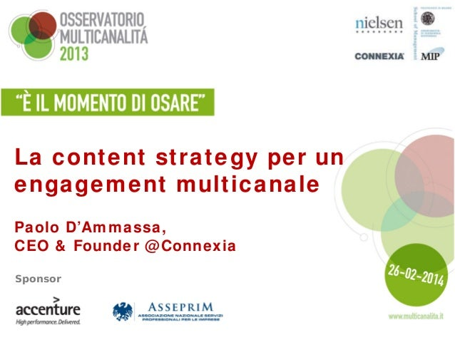 La content strategy per un engagement multicanale Paolo D'Ammassa, CEO & Founder @ Connexia Sponsor