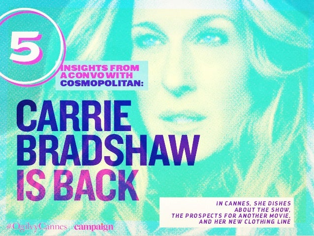 insights from aconvowith COSMOPOLITAN: 5 carrie bradshaw isback In Cannes, she dishes about the show, the prospects for an...