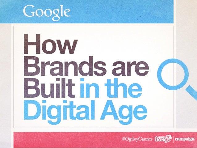 How Brandsare Builtinthe DigitalAge