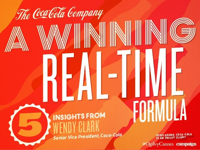 A WINNING REAL-TIMEformula 5 Insights from WendyClarkSenior Vice President, Coca-Cola Disclosure: coca-cola is an Ogilvy c...