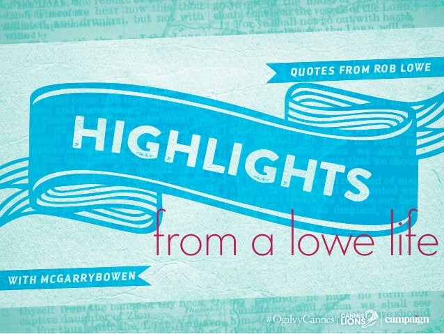 from a lowe life highlights quotes from rob lowe with mcgarrybowen