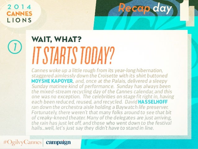 Recap day L i o n s Cannes 2 0 1 4 1 Wait, what? ITSTARTSTODAY?Cannes woke up a little rough from its year-long hibernatio...