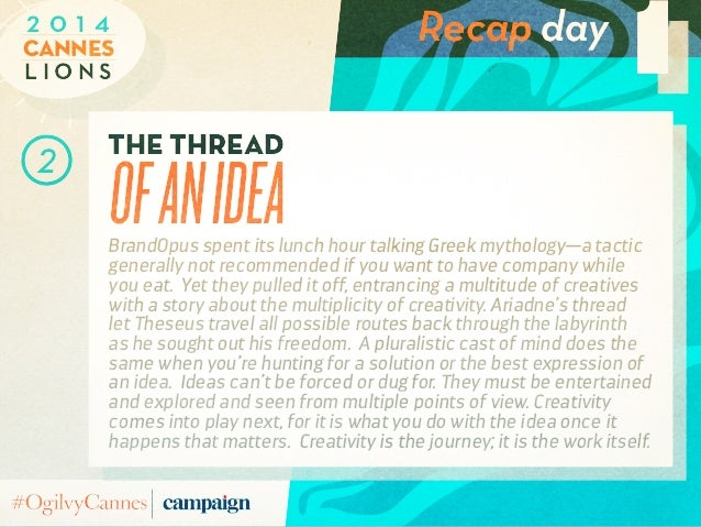 Recap day L i o n s Cannes 2 0 1 4 1 the thread ofanideaBrandOpus spent its lunch hour talking Greek mythology—a tactic ge...